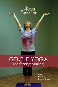 Gentle Yoga for Strengthening by Debbie Jensen-Grubb