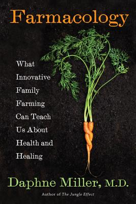 Farmacology What Innovative Family Farming Can Teach Us About Health and Healing