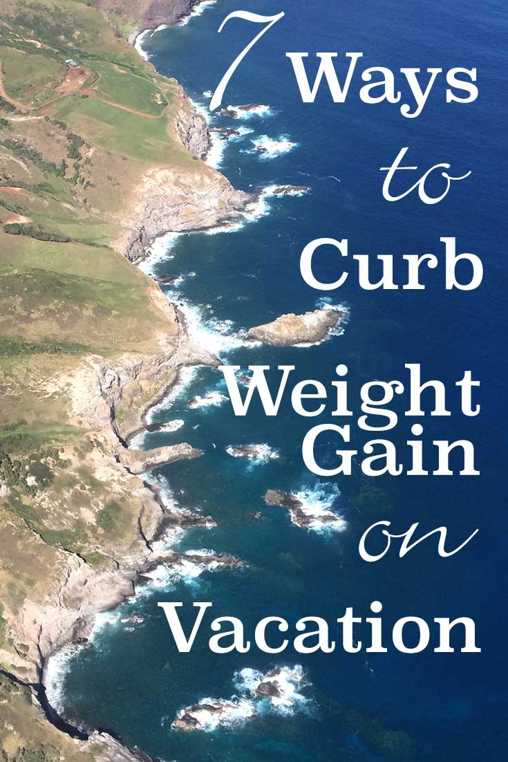 7 ways to curb weight gain on vacation