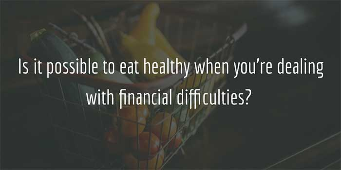 Eating Healthy with Financial Difficulties